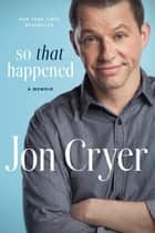 So That Happened - A Memoir eBook by Jon Cryer