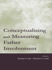 Conceptualizing and Measuring Father Involvement ebook by Randal D. Day,Michael E. Lamb