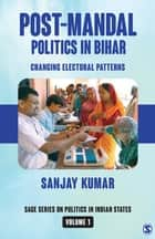 Post-Mandal Politics in Bihar - Changing Electoral Patterns ebook by Sanjay Kumar