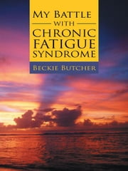 My Battle with Chronic Fatigue Syndrome ebook by Beckie Butcher