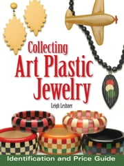 Collecting Art Plastic Jewelry: Identification and Price Guide ebook by Leigh Leshner