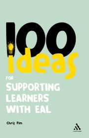 100 Ideas for Supporting Learners with EAL ebook by Chris Pim