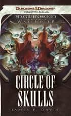 Circle of Skulls - Ed Greenwood Presents Waterdeep ebook by James P. Davis
