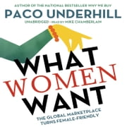 What Women Want - The Global Marketplace Turns Female-Friendly audiobook by Paco Underhill