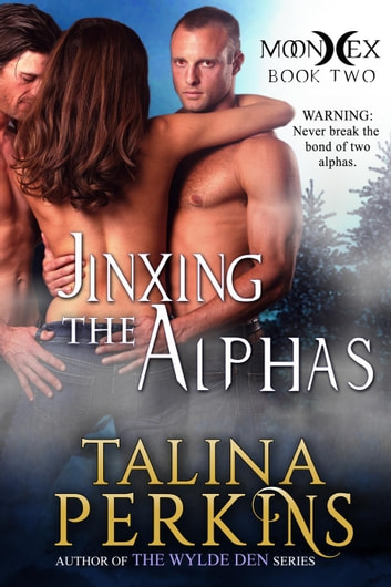 Jinxing the Alphas - MoonHex, #2 ebook by Talina Perkins