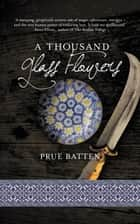 A Thousand Glass Flowers - The Chronicles of Eirie, #3 ebook by Prue Batten