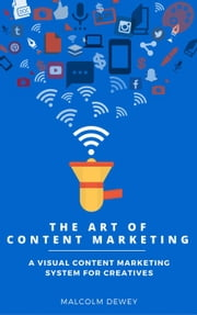 The Art of Content Marketing ebook by Malcolm Dewey