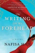 The Writing on My Forehead ebook by Nafisa Haji
