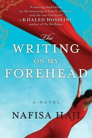 The Writing on My Forehead - A Novel ebook by Nafisa Haji