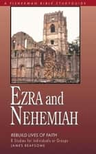 Ezra & Nehemiah - Rebuilding Lives of Faith ebook by James Reapsome