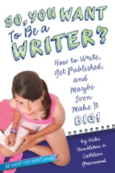 So, You Want to Be a Writer? - How to Write, Get Published, and Maybe Even Make It Big! ebook by Vicki Hambleton,Cathleen Greenwood