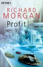 Profit - Roman ebook by Richard Morgan, Jim Burns, Ralf Dürr,...
