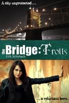The Bridge: Trolls ebook by Erik Schubach