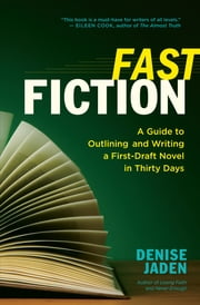 Fast Fiction - A Guide to Outlining and Writing a First-Draft Novel in Thirty Days ebook by Denise Jaden