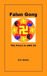 Falun Gong: The Force is With Us ebook by M.E. Brines
