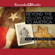 Beyond the Yellow Star to America audiobook by Inge Auerbacher