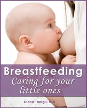 Breastfeeding: Caring for Your Little Ones ebook by Diana Thorgill