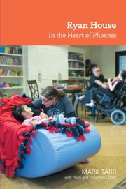 Ryan House: In the Heart of Phoenix ebook by Mark Tabb,Holly Cotter,Jonathan Cotter