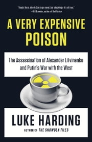 A Very Expensive Poison - The Assassination of Alexander Litvinenkoand Putin's War with the West ebook by Luke Harding
