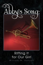 Abby's Song: Riffing It for Our Girl - Riffing It for Our Girl ebook by William M. Hanson
