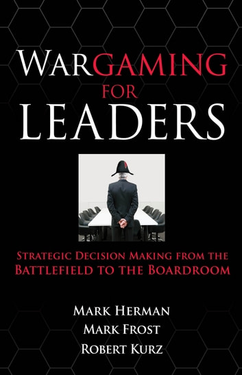Wargaming for Leaders: Strategic Decision Making from the Battlefield to the Boardroom ebook by Mark L. Herman,Mark D. Frost