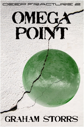 Omega Point - Book 2 of the Deep Fracture Trilogy ebook by Graham Storrs