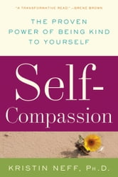 Self-Compassion - The Proven Power of Being Kind to Yourself ebook by Dr. Kristin Neff