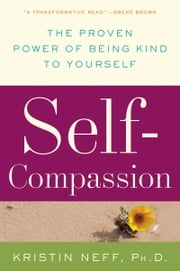 Self-Compassion - Stop Beating Yourself Up and Leave Insecurity Behind ebook by Dr. Kristin Neff