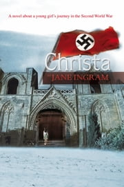 Christa - A novel about a young girl's journey in the Second World War ebook by Jane Ingram