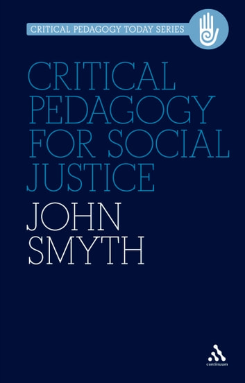 Critical Pedagogy for Social Justice ebook by John Smyth