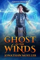 Ghost in the Winds (Ghost Exile #9) ebook by