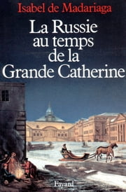 La Russie au temps de la Grande Catherine ebook by Isabel de Madariaga