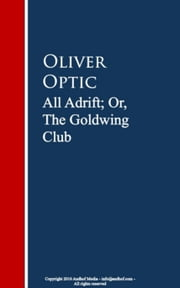 All Adrift; Or, The Goldwing Club ebook by Oliver Optic