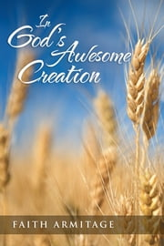 In God's Awesome Creation ebook by Faith Armitage