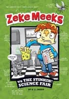 Zeke Meeks vs the Stinkin' Science Fair ebook by D.L. Green, Josh Alves