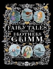 Fairy Tales from the Brothers Grimm ebook by Jacob and Wilhelm Grimm
