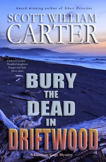 Bury the Dead in Driftwood ebook by Scott William Carter