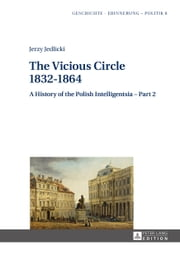 The Vicious Circle - 1832-1864 - A History of the Polish Intelligentsia - Part 2<BR> Edited by Jerzy Jedlicki ebook by Jerzy Jedlicki