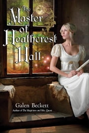 The Master of Heathcrest Hall ebook by Galen Beckett