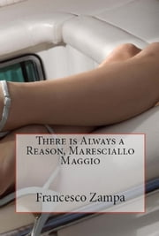 There is Always a Reason, Maresciallo Maggio! ebook by Francesco Zampa