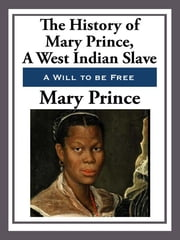 The History of Mary Prince, a West Indian Slave ebook by Mary Prince