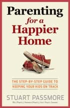 Parenting for a Happier Home ebook by Stuart Passmore