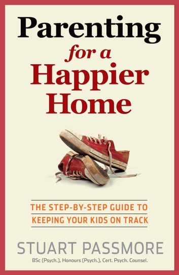 Parenting for a Happier Home - The step-by-step guide to keeping your kids on track ebook by Stuart Passmore