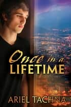 Once in a Lifetime ebook by Ariel Tachna
