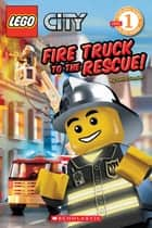 LEGO City: Fire Truck to the Rescue (Level 1) ebook by Sonia Sander