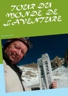 Tour du monde de l'aventure - Passion, aventures, voyages ebook by Jean-Claude Mettefeu