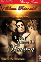 Three Made in Heaven ebook by Elena Kincaid