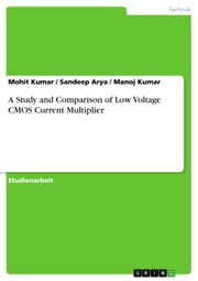 A Study and Comparison of Low Voltage CMOS Current Multiplier ebook by Mohit Kumar, Sandeep Arya, Manoj Kumar