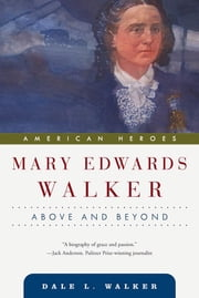 Mary Edwards Walker - Above and Beyond ebook by Dale L. Walker
