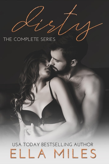 Dirty: The Complete Series ebook by Ella Miles